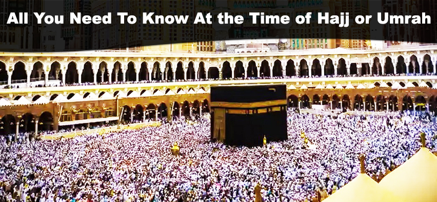 All You Need To Know At the Time of Hajj or Umrah