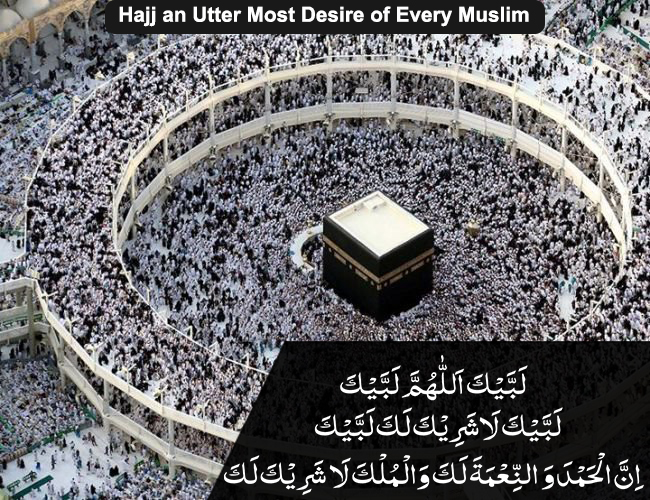 Hajj an Utter Most Desire of Every Muslim